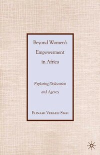 Beyond Women's Empowerment In Africa: Exploring Dislocation And Agency