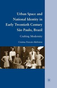 Urban Space And National Identity In Early Twentieth Century São Paulo, Brazil: Crafting Modernity