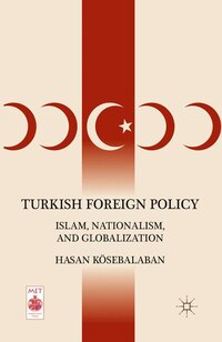 Turkish Foreign Policy: Islam, Nationalism, And Globalization