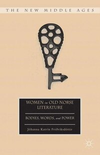 Women In Old Norse Literature: Bodies, Words, And Power