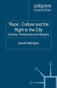 'race', Culture And The Right To The City: Centres, Peripheries, Margins