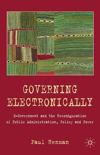 Governing Electronically: E-government And The Reconfiguration Of Public Administration, Policy And…