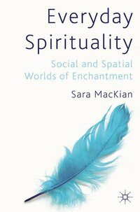 Everyday Spirituality: Social And Spatial Worlds Of Enchantment