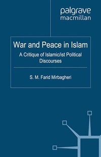 War And Peace In Islam: A Critique Of Islamic/ist Political Discourses