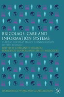 Bricolage, Care And Information: Claudio Ciborra's Legacy In Information Systems Research