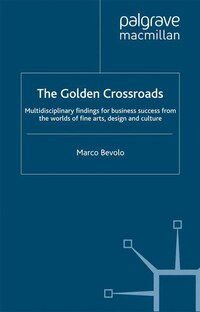 The Golden Crossroads: Multidisciplinary Findings For Business Success From The Worlds Of Fine Arts…