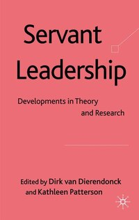 Servant Leadership: Developments In Theory And Research