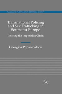 Transnational Policing And Sex Trafficking In Southeast Europe: Policing The Imperialist Chain