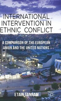 International Intervention In Ethnic Conflict: A Comparison Of The European Union And The United…