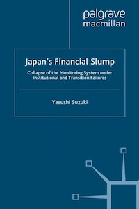 Japan's Financial Slump: Collapse Of The Monitoring System Under Institutional And Transition…