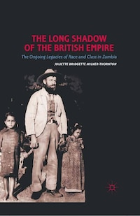 The Long Shadow Of The British Empire: The Ongoing Legacies Of Race And Class In Zambia