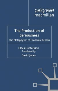 The Production Of Seriousness: The Metaphysics Of Economic Reason