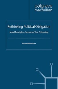 Rethinking Political Obligation: Moral Principles, Communal Ties, Citizenship
