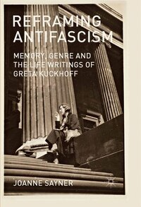 Reframing Antifascism: Memory, Genre And The Life Writings Of Greta Kuckhoff