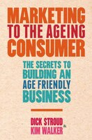 Marketing To The Ageing Consumer: The Secrets To Building An Age-friendly Business