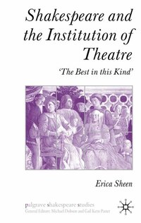 Shakespeare And The Institution Of Theatre: 'the Best In This Kind'