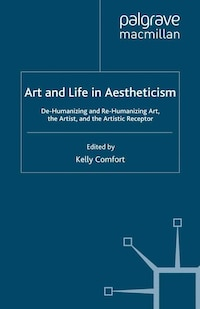 Art And Life In Aestheticism: De-humanizing And Re-humanizing Art, The Artist And The Artistic…
