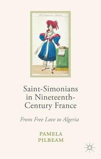 Saint-simonians In Nineteenth-century France: From Free Love To Algeria