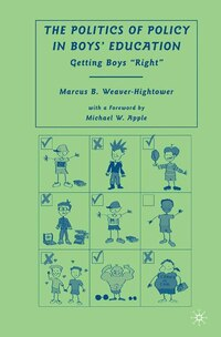 The Politics Of Policy In Boys' Education: Getting Boys Right