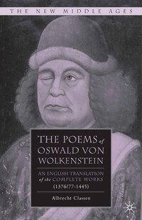 The Poems Of Oswald Von Wolkenstein: An English Translation Of The Complete Works (1376/77-1445)