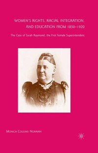 Women's Rights, Racial Integration, And Education From 1850-1920: The Case Of Sarah Raymond, The…