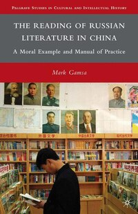 The Reading Of Russian Literature In China: A Moral Example And Manual Of Practice
