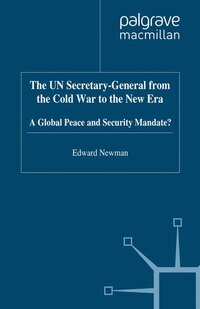 The Un Secretary-general From The Cold War To The New Era: A Global Peace And Security Mandate?