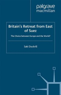 Britain's Retreat From East Of Suez: The Choice Between Europe And The World?