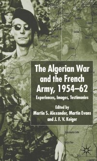 Algerian War And The French Army, 1954-62: Experiences, Images, Testimonies