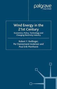 Wind Energy In The 21st Century: Economics, Policy, Technology And The Changing Electricity Industry