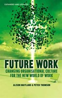 Future Work (expanded And Updated): Changing Organizational Culture For The New World Of Work