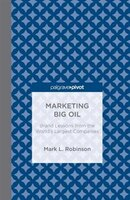 Marketing Big Oil: Brand Lessons From The World's Largest Companies