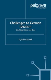 Challenges To German Idealism: Schelling, Fichte And Kant