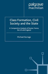 Class Formation, Civil Society And The State: A Comparative Analysis Of Russia, France, Uk And The…