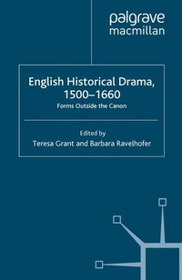 English Historical Drama, 1500-1660: Forms Outside The Canon
