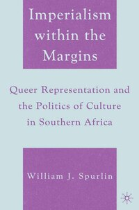Imperialism Within The Margins: Queer Representation And The Politics Of Culture In Southern Africa