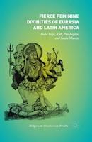 Fierce Feminine Divinities Of Eurasia And Latin America: Baba Yaga, Kala , Pombagira, And Santa…