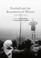 Football And The Boundaries Of History: Critical Studies In Soccer