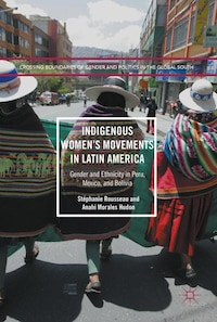 Indigenous Women's Movements In Latin America: Gender And Ethnicity In Peru, Mexico, And Bolivia