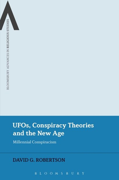 Ufos, Conspiracy Theories And The New Age: Millennial Conspiracism by David G. Robertson