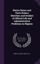 Native Races and Their Rulers; Sketches and Studies of Official Life and Administrative Problems in…