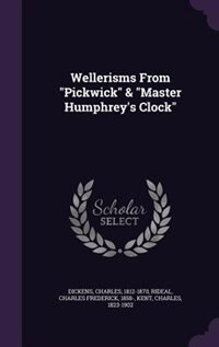 """Wellerisms From """"Pickwick"""" & """"Master Humphrey's Clock"""" by Charles Dickens"""