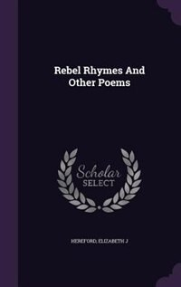 Rebel Rhymes And Other Poems by Hereford Elizabeth J