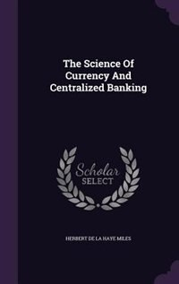 The Science Of Currency And Centralized Banking