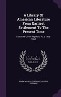 A Library Of American Literature From Earliest Settlement To The Present Time: Literature Of The…