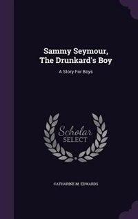 Sammy Seymour, The Drunkard's Boy: A Story For Boys