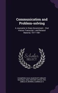 Communication and Problem-solving: A Journalist in State Government. : Oral History Transcript / and Related Material, 1977-1981 by Hale Champion