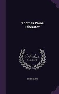 Thomas Paine Liberator by Frank Smith