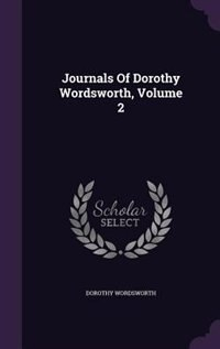 Journals Of Dorothy Wordsworth, Volume 2 by Dorothy Wordsworth