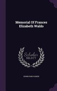 Memorial Of Frances Elizabeth Waldo
